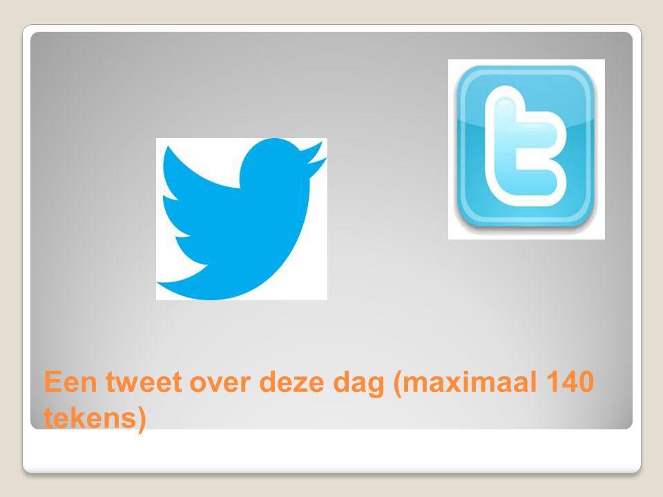 Een tweet over deze dag (maximaal 140 tekens)