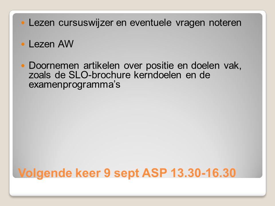 Volgende keer 9 sept ASP 13.30-16.30 Lezen cursuswijzer en eventuele vragen noteren Lezen AW Doornemen artikelen over positie en doelen vak, zoals de