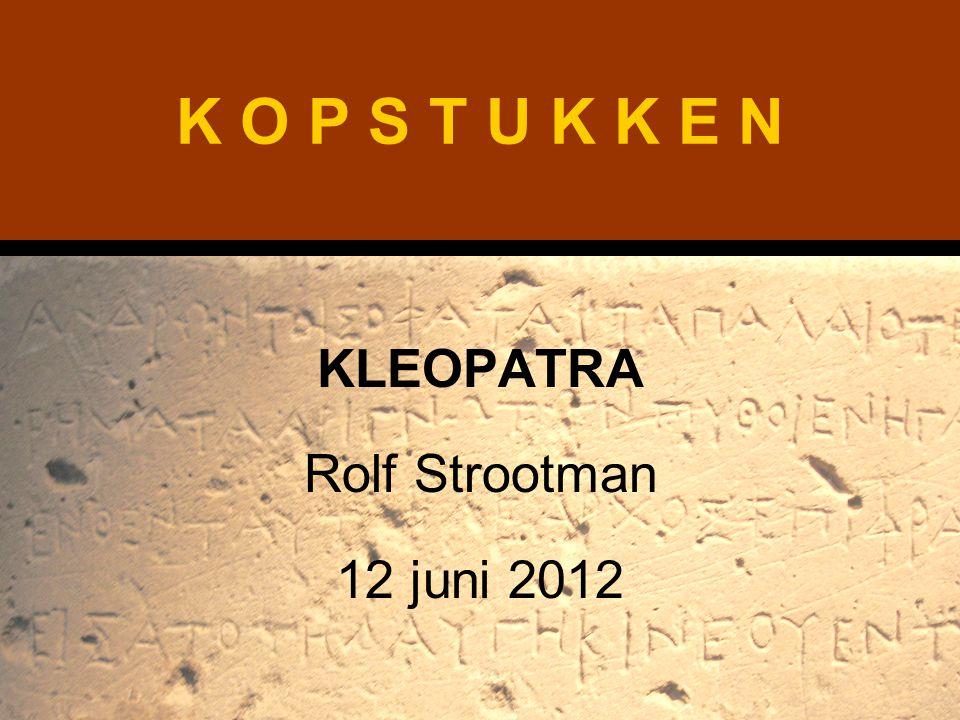K O P S T U K K E N KLEOPATRA Rolf Strootman 12 juni 2012