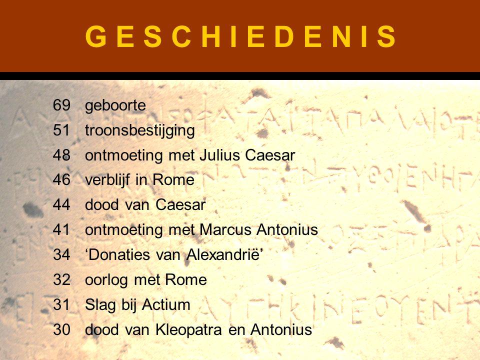 G E S C H I E D E N I S 69geboorte 51troonsbestijging 48ontmoeting met Julius Caesar 46verblijf in Rome 44dood van Caesar 41ontmoeting met Marcus Anto
