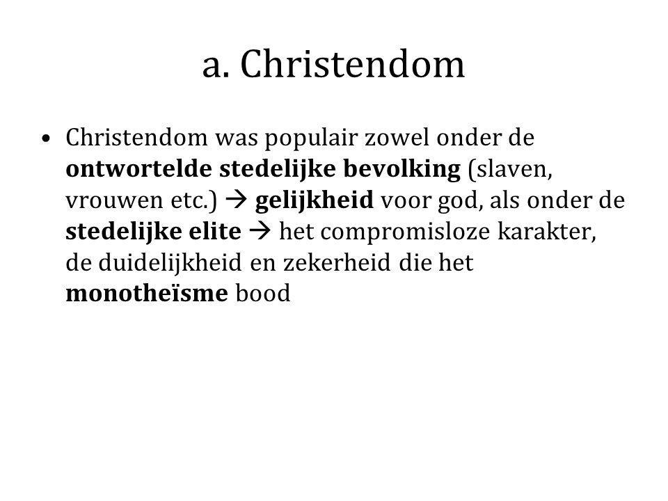 a. Christendom Christendom was populair zowel onder de ontwortelde stedelijke bevolking (slaven, vrouwen etc.)  gelijkheid voor god, als onder de ste