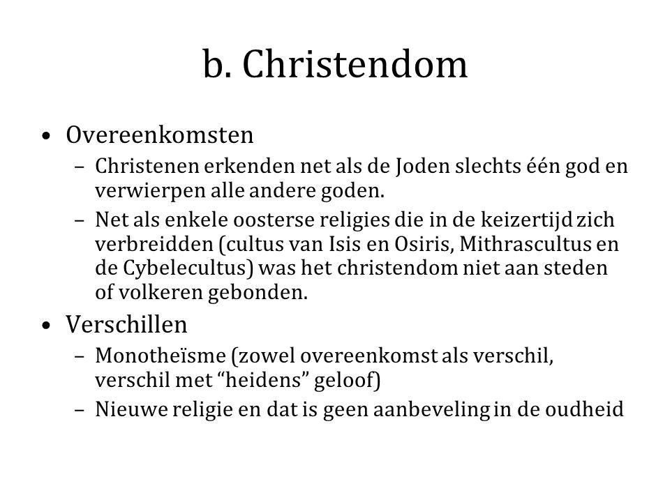 b. Christendom Overeenkomsten –Christenen erkenden net als de Joden slechts één god en verwierpen alle andere goden. –Net als enkele oosterse religies