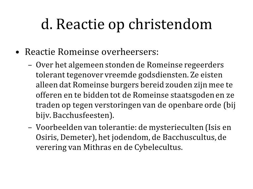 d. Reactie op christendom Reactie Romeinse overheersers: –Over het algemeen stonden de Romeinse regeerders tolerant tegenover vreemde godsdiensten. Ze
