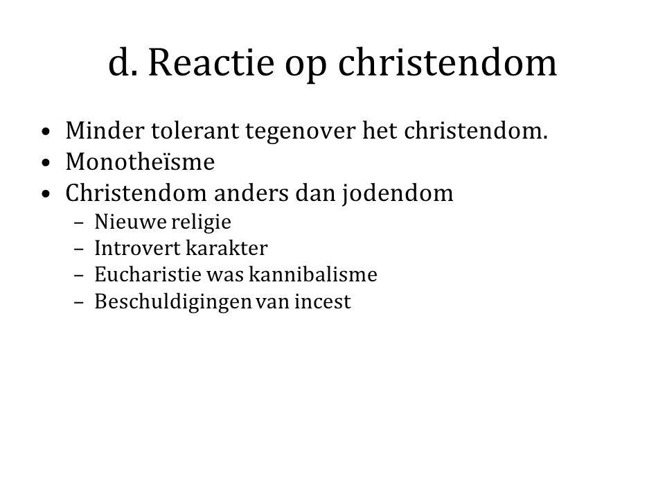 d. Reactie op christendom Minder tolerant tegenover het christendom.