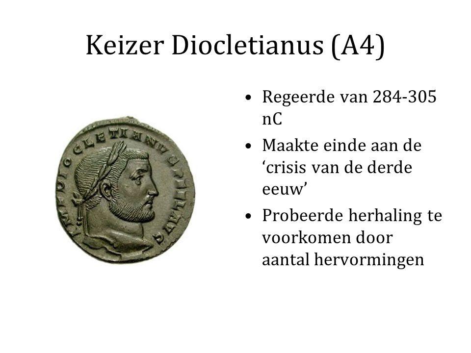Keizer Diocletianus (A4) Regeerde van 284-305 nC Maakte einde aan de 'crisis van de derde eeuw' Probeerde herhaling te voorkomen door aantal hervormingen