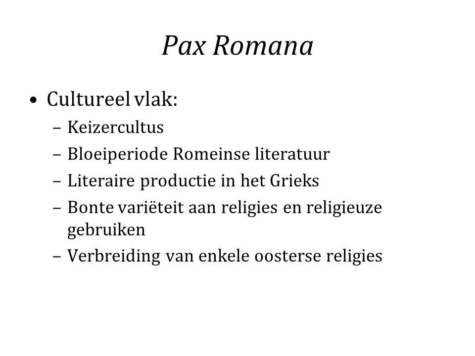 Pax Romana Cultureel vlak: –Keizercultus –Bloeiperiode Romeinse literatuur –Literaire productie in het Grieks –Bonte variëteit aan religies en religie
