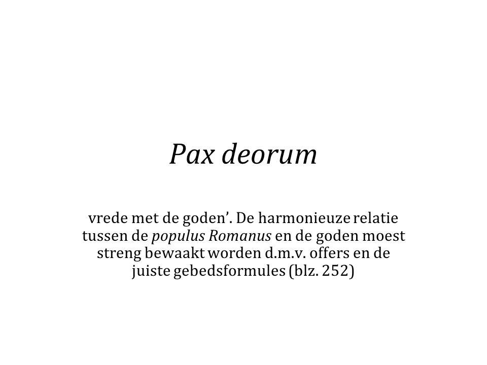 Pax deorum vrede met de goden'. De harmonieuze relatie tussen de populus Romanus en de goden moest streng bewaakt worden d.m.v. offers en de juiste ge