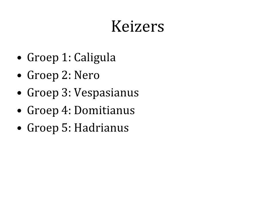 Keizers Groep 1: Caligula Groep 2: Nero Groep 3: Vespasianus Groep 4: Domitianus Groep 5: Hadrianus