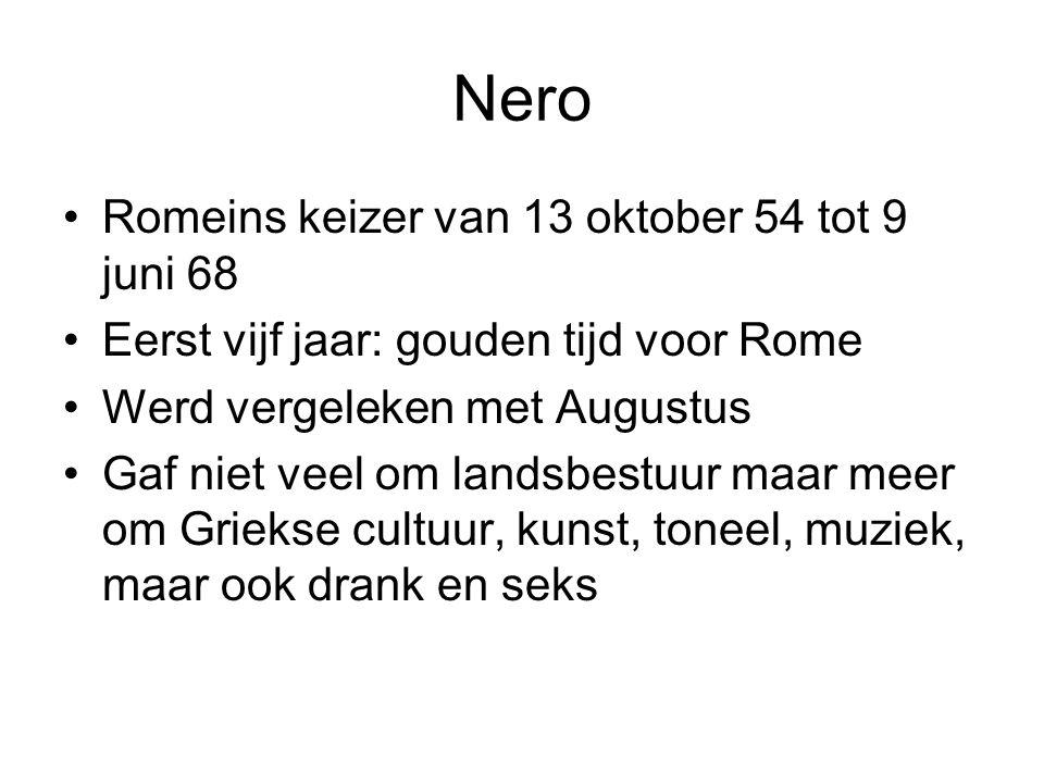 Nero Romeins keizer van 13 oktober 54 tot 9 juni 68 Eerst vijf jaar: gouden tijd voor Rome Werd vergeleken met Augustus Gaf niet veel om landsbestuur