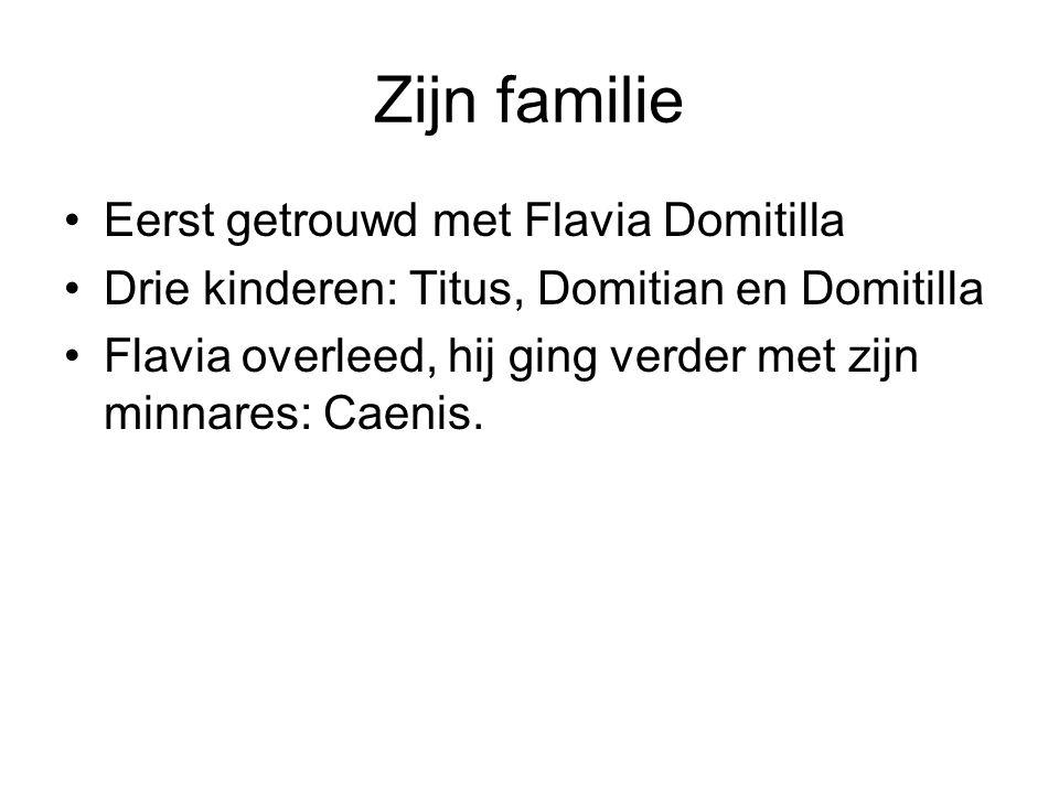 Zijn familie Eerst getrouwd met Flavia Domitilla Drie kinderen: Titus, Domitian en Domitilla Flavia overleed, hij ging verder met zijn minnares: Caeni