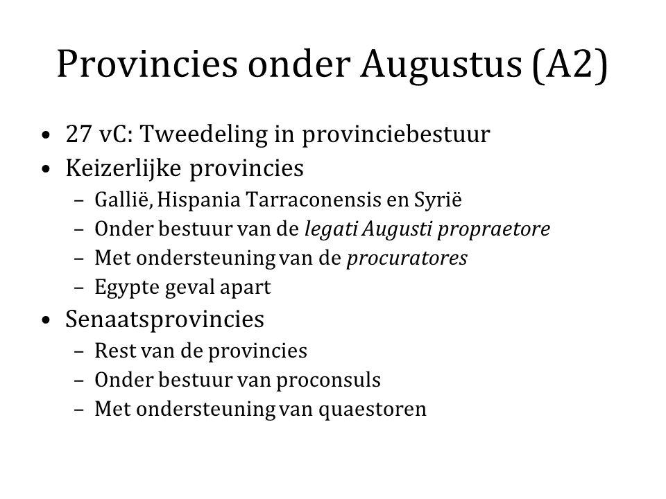Provincies onder Augustus (A2) 27 vC: Tweedeling in provinciebestuur Keizerlijke provincies –Gallië, Hispania Tarraconensis en Syrië –Onder bestuur va