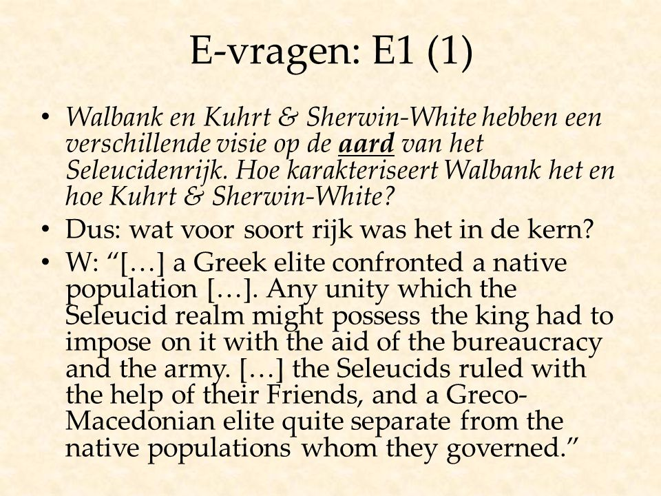 E-vragen: E1 (2) K & S-W: The Seleucids and Ptolemies developed their power while following Alexander's policy and that of the Achaemenids of drawing upon the local peoples to make their kingdoms work.