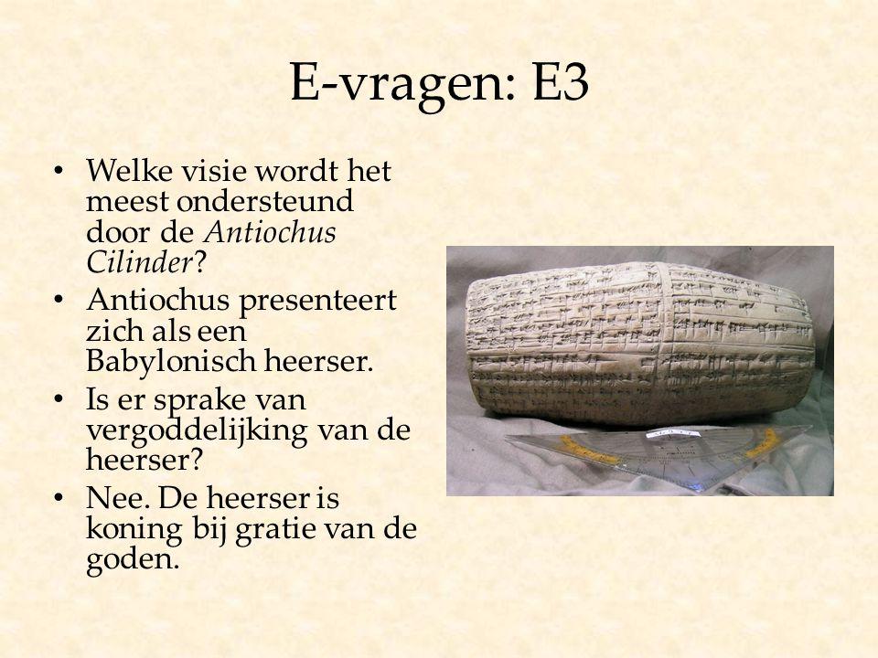 E-vragen: E3 Welke visie wordt het meest ondersteund door de Antiochus Cilinder? Antiochus presenteert zich als een Babylonisch heerser. Is er sprake