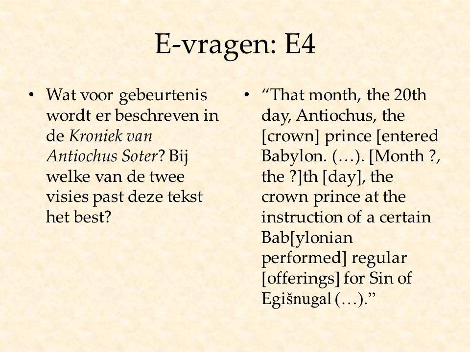 """E-vragen: E4 Wat voor gebeurtenis wordt er beschreven in de Kroniek van Antiochus Soter? Bij welke van de twee visies past deze tekst het best? """"That"""