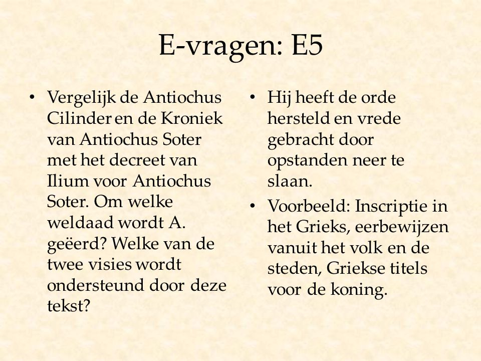 E-vragen: E5 Vergelijk de Antiochus Cilinder en de Kroniek van Antiochus Soter met het decreet van Ilium voor Antiochus Soter. Om welke weldaad wordt