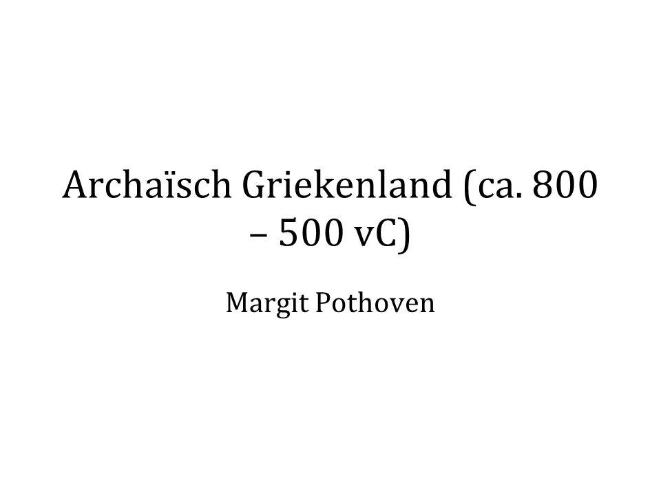 Archaïsch Griekenland (ca. 800 – 500 vC) Margit Pothoven