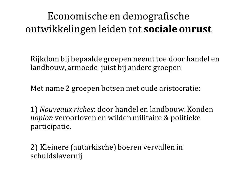 Economische en demografische ontwikkelingen leiden tot sociale onrust Rijkdom bij bepaalde groepen neemt toe door handel en landbouw, armoede juist bi