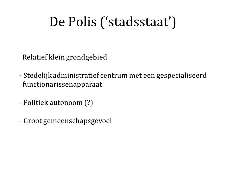 De Polis ('stadsstaat') - Relatief klein grondgebied - Stedelijk administratief centrum met een gespecialiseerd functionarissenapparaat - Politiek aut