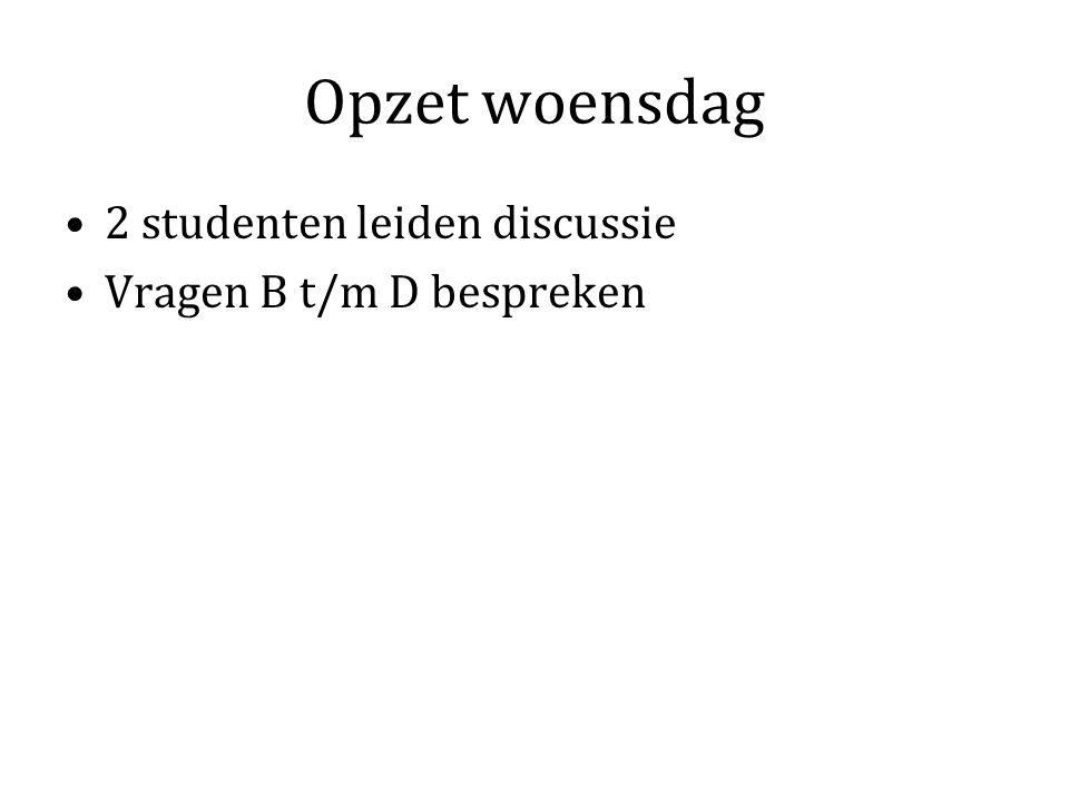 Opzet woensdag 2 studenten leiden discussie Vragen B t/m D bespreken