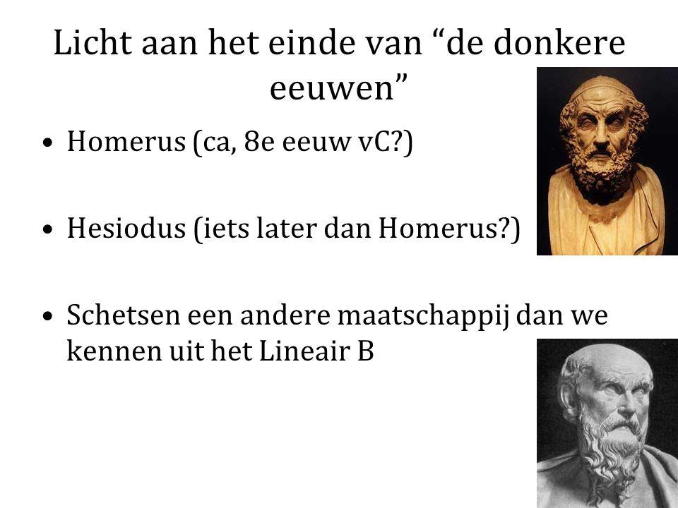 """Licht aan het einde van """"de donkere eeuwen"""" Homerus (ca, 8e eeuw vC?) Hesiodus (iets later dan Homerus?) Schetsen een andere maatschappij dan we kenne"""
