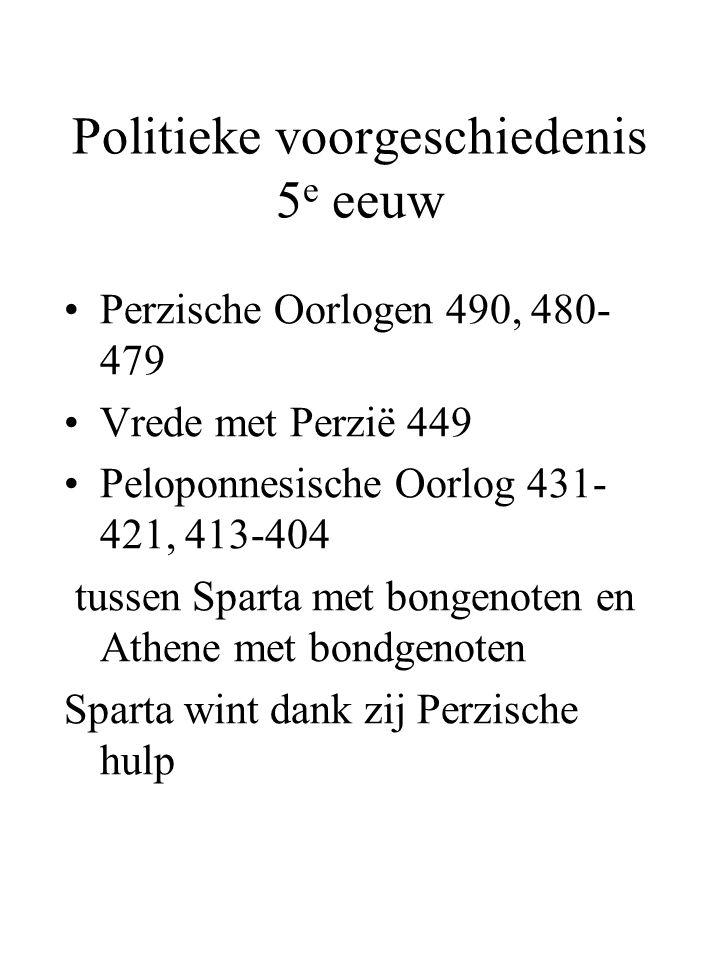 Politieke voorgeschiedenis 5 e eeuw Perzische Oorlogen 490, 480- 479 Vrede met Perzië 449 Peloponnesische Oorlog 431- 421, 413-404 tussen Sparta met b