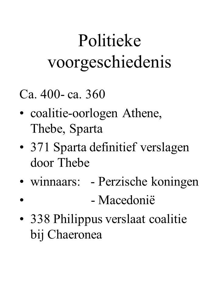 Politieke voorgeschiedenis Ca. 400- ca. 360 coalitie-oorlogen Athene, Thebe, Sparta 371 Sparta definitief verslagen door Thebe winnaars: - Perzische k