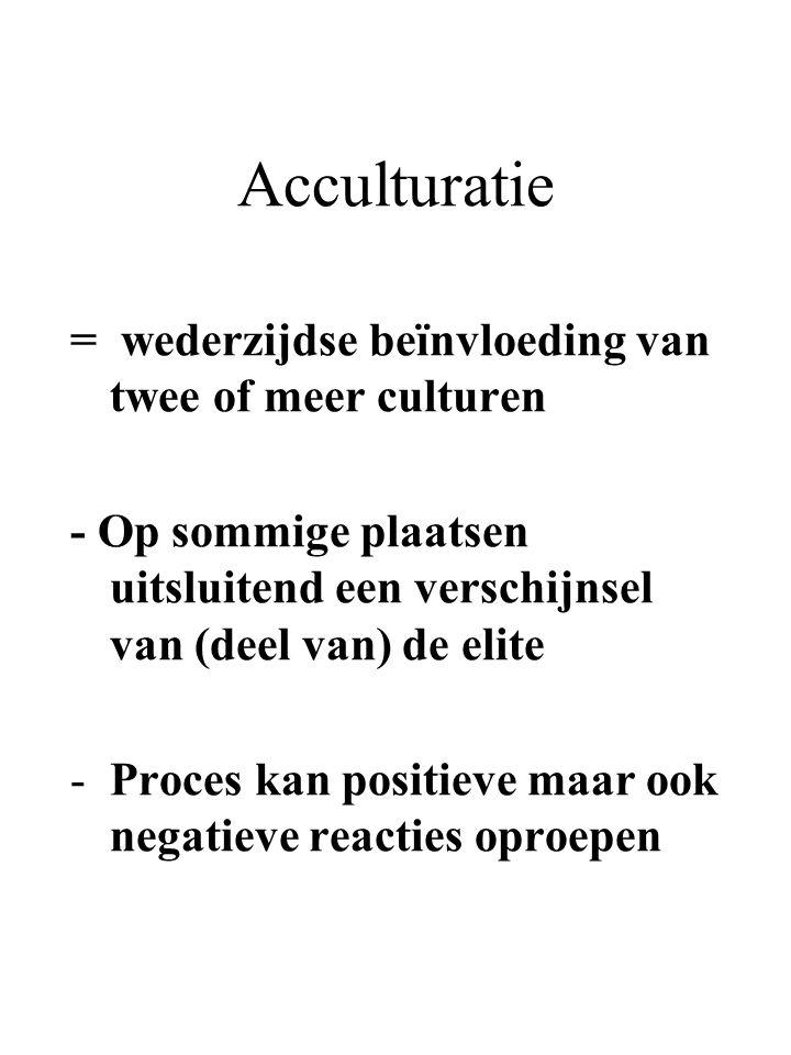 = wederzijdse beïnvloeding van twee of meer culturen - Op sommige plaatsen uitsluitend een verschijnsel van (deel van) de elite -Proces kan positieve