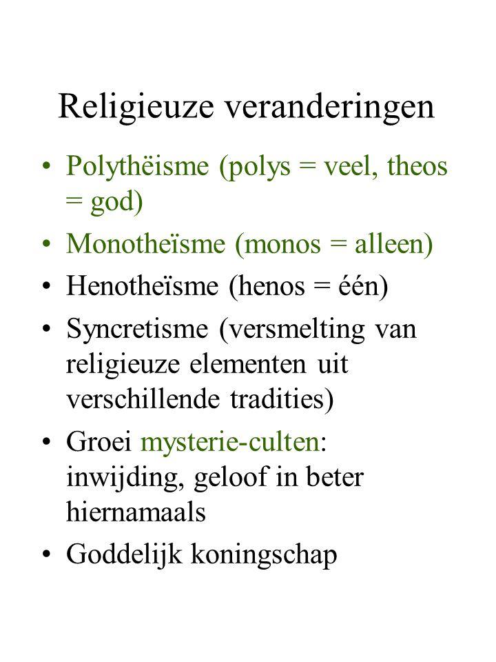 Religieuze veranderingen Polythëisme (polys = veel, theos = god) Monotheïsme (monos = alleen) Henotheïsme (henos = één) Syncretisme (versmelting van r