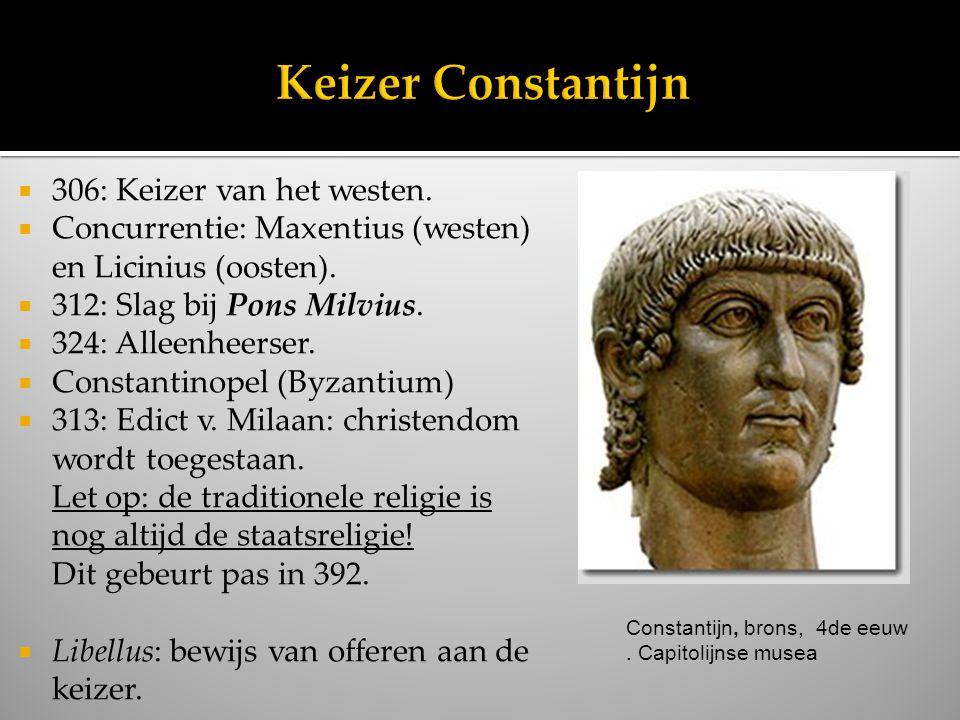  306: Keizer van het westen.  Concurrentie: Maxentius (westen) en Licinius (oosten).  312: Slag bij Pons Milvius.  324: Alleenheerser.  Constanti