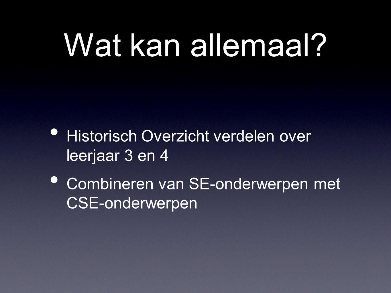 Wat kan allemaal? Historisch Overzicht verdelen over leerjaar 3 en 4 Combineren van SE-onderwerpen met CSE-onderwerpen