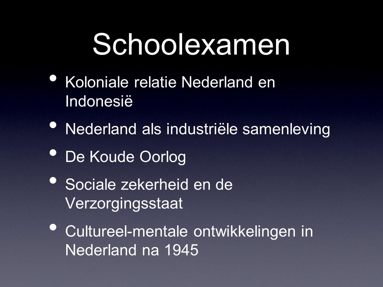 Schoolexamen Koloniale relatie Nederland en Indonesië Nederland als industriële samenleving De Koude Oorlog Sociale zekerheid en de Verzorgingsstaat C