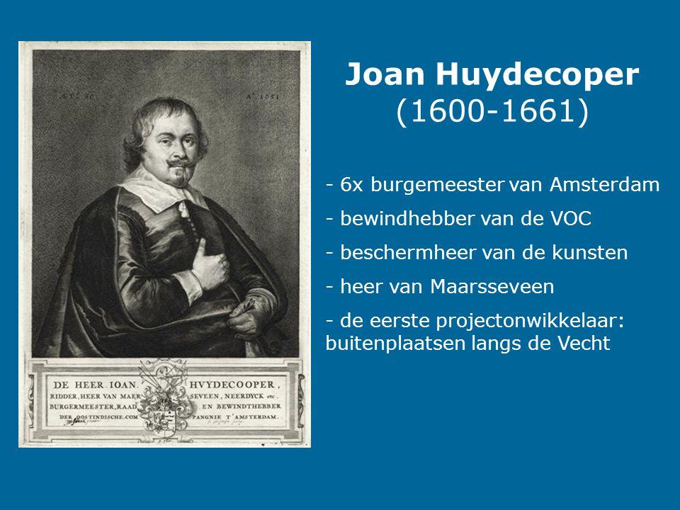Joan Huydecoper (1600-1661) - 6x burgemeester van Amsterdam - bewindhebber van de VOC - beschermheer van de kunsten - heer van Maarsseveen - de eerste projectonwikkelaar: buitenplaatsen langs de Vecht