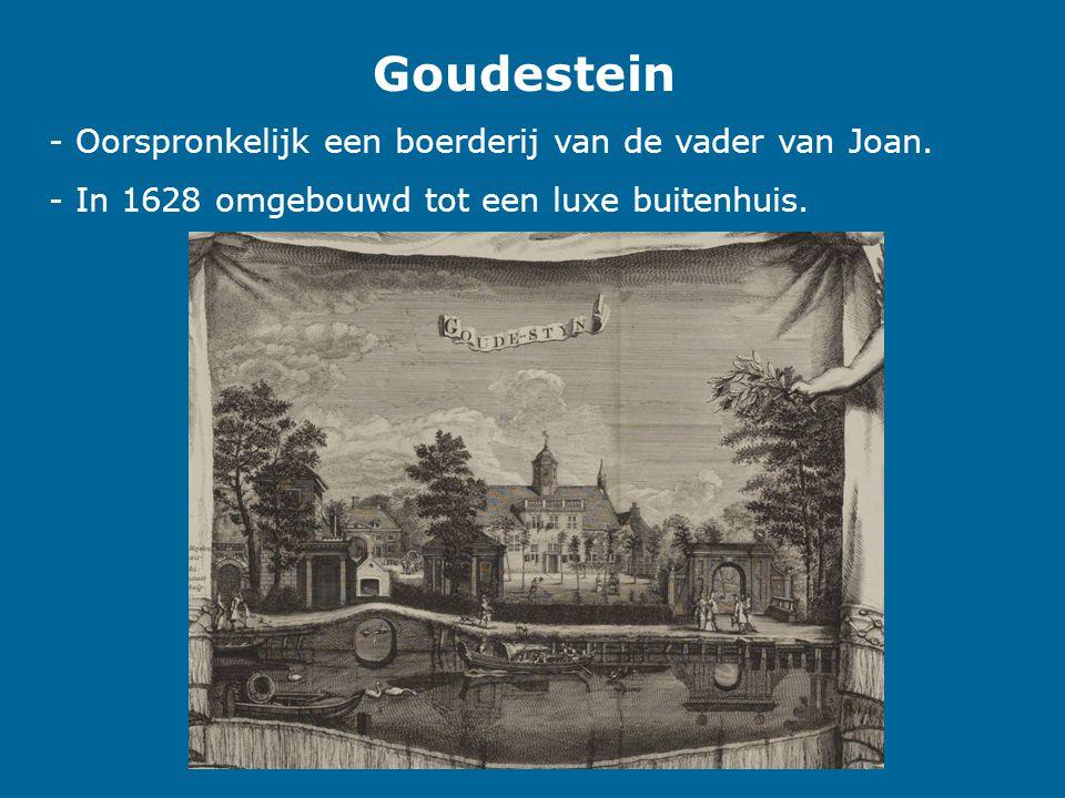 Goudestein - Oorspronkelijk een boerderij van de vader van Joan. - In 1628 omgebouwd tot een luxe buitenhuis.