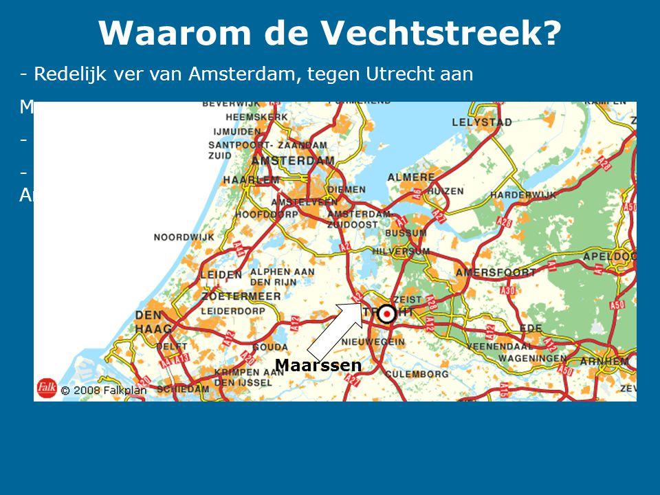 Waarom de Vechtstreek? - Redelijk ver van Amsterdam, tegen Utrecht aan Maar: - Relatieve goedkope grond en één dag reizen vanaf Amsterdam - Aanwezighe