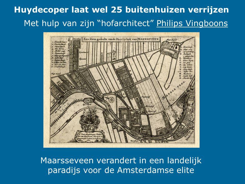Huydecoper laat wel 25 buitenhuizen verrijzen Met hulp van zijn hofarchitect Philips Vingboons Maarsseveen verandert in een landelijk paradijs voor de Amsterdamse elite