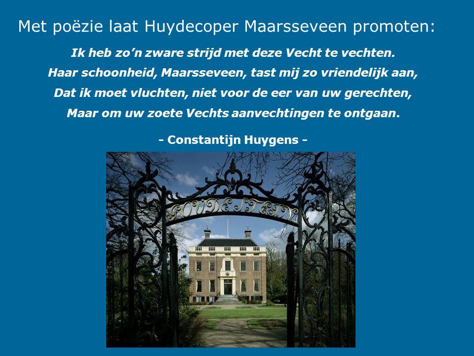 Met poëzie laat Huydecoper Maarsseveen promoten: Ik heb zo'n zware strijd met deze Vecht te vechten. Haar schoonheid, Maarsseveen, tast mij zo vriende