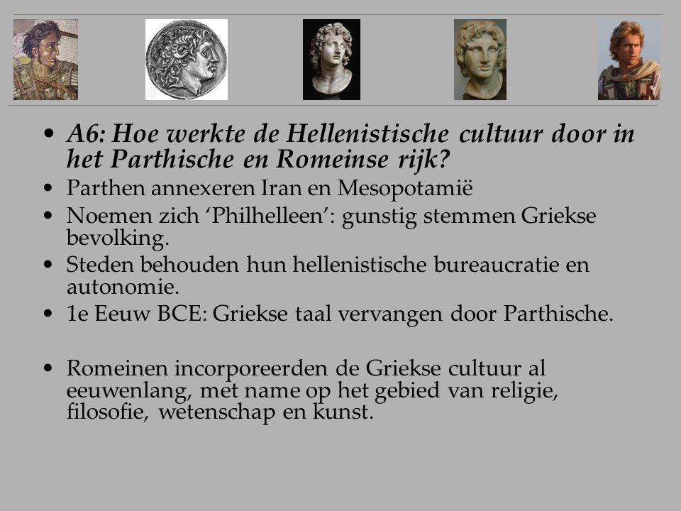 A6: Hoe werkte de Hellenistische cultuur door in het Parthische en Romeinse rijk? Parthen annexeren Iran en Mesopotamië Noemen zich 'Philhelleen': gun