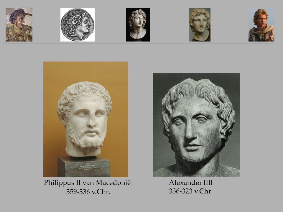 Alexander IIII 336-323 v.Chr. 359-336 v.Chr. Philippus II van Macedonië