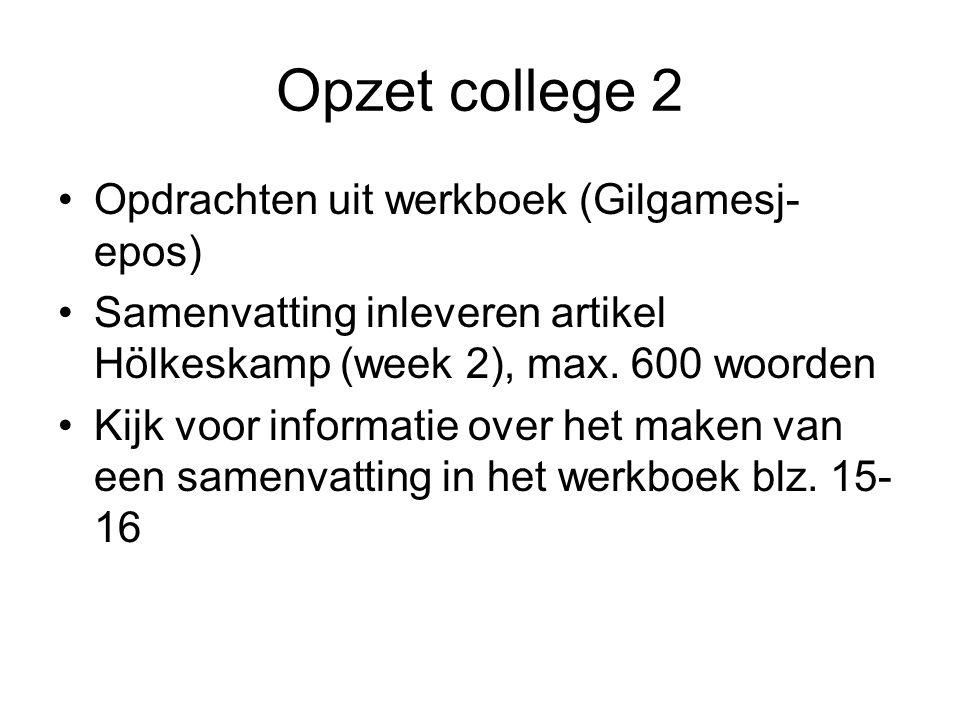 Opzet college 2 Opdrachten uit werkboek (Gilgamesj- epos) Samenvatting inleveren artikel Hölkeskamp (week 2), max. 600 woorden Kijk voor informatie ov