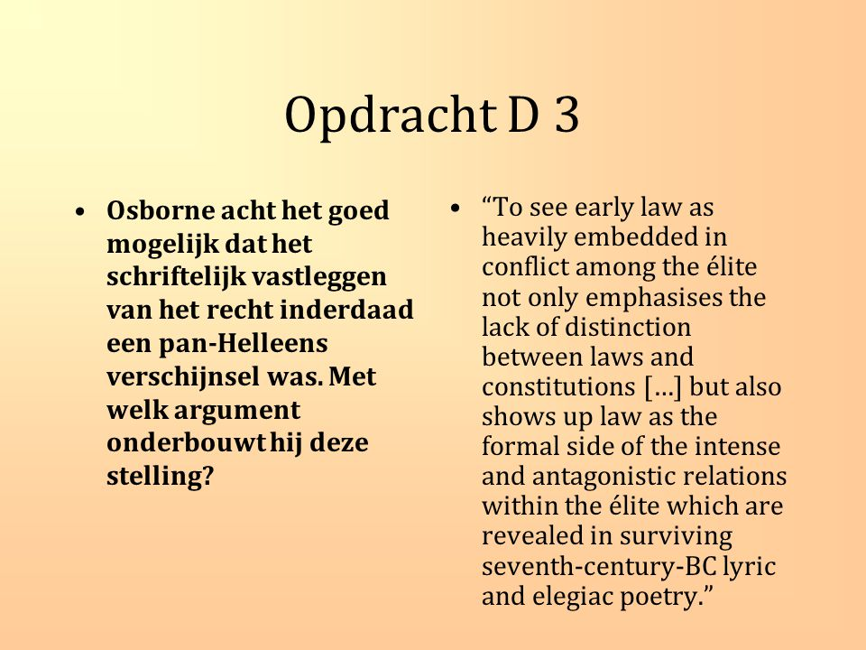Opdracht D 3 Osborne acht het goed mogelijk dat het schriftelijk vastleggen van het recht inderdaad een pan-Helleens verschijnsel was.