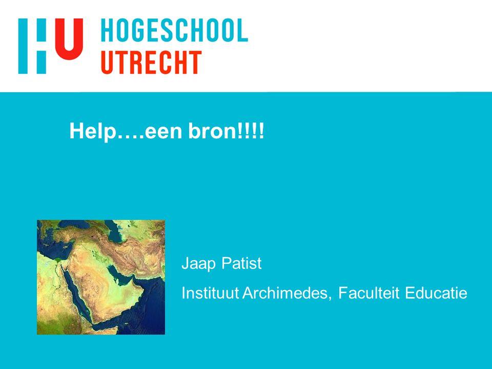 Help….een bron!!!! Jaap Patist Instituut Archimedes, Faculteit Educatie
