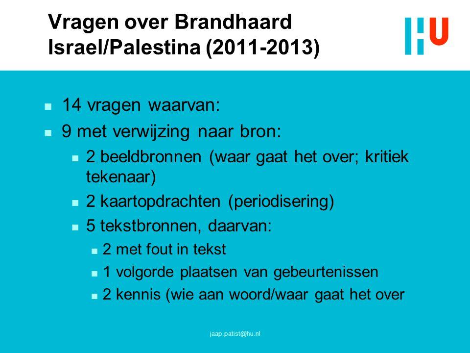 Vragen over Brandhaard Israel/Palestina (2011-2013) n 14 vragen waarvan: n 9 met verwijzing naar bron: n 2 beeldbronnen (waar gaat het over; kritiek t