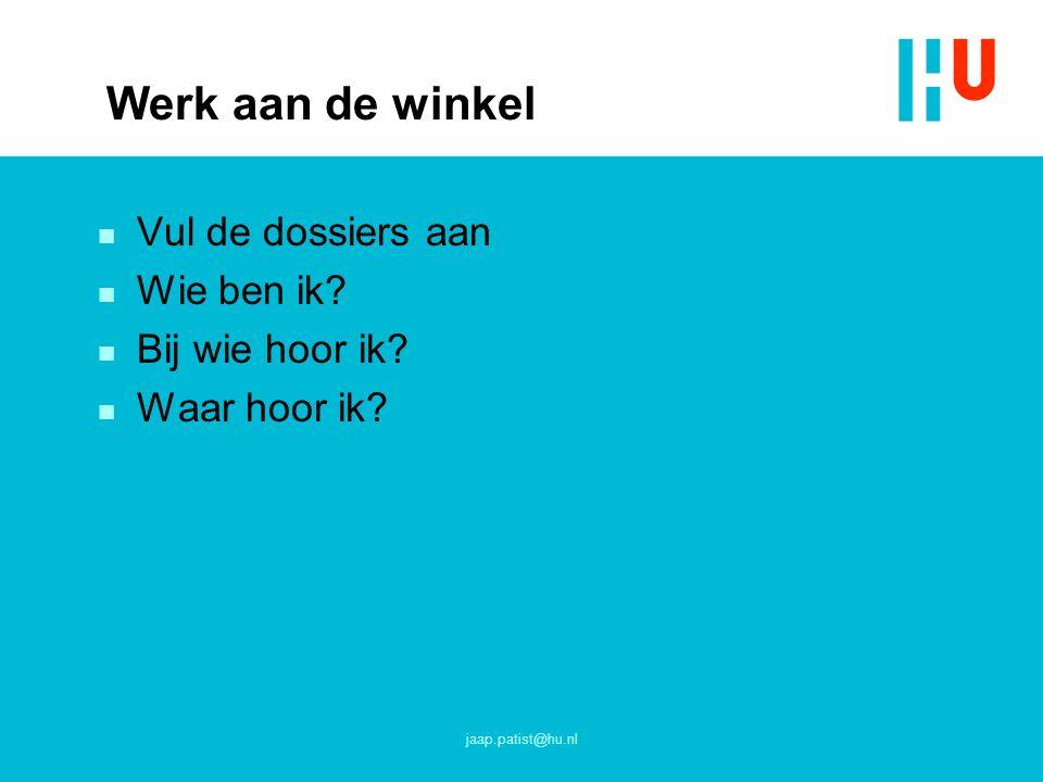 Werk aan de winkel n Vul de dossiers aan n Wie ben ik? n Bij wie hoor ik? n Waar hoor ik? jaap.patist@hu.nl