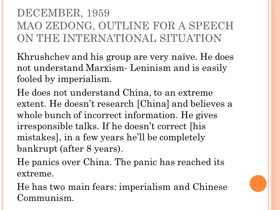 DECEMBER, 1959 MAO ZEDONG, OUTLINE FOR A SPEECH ON THE INTERNATIONAL SITUATION Khrushchev and his group are very naïve. He does not understand Marxism