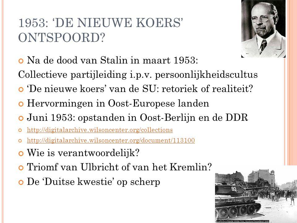 1953: 'DE NIEUWE KOERS' ONTSPOORD? Na de dood van Stalin in maart 1953: Collectieve partijleiding i.p.v. persoonlijkheidscultus 'De nieuwe koers' van