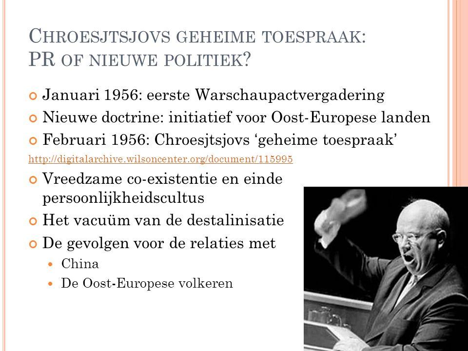 C HROESJTSJOVS GEHEIME TOESPRAAK : PR OF NIEUWE POLITIEK ? Januari 1956: eerste Warschaupactvergadering Nieuwe doctrine: initiatief voor Oost-Europese