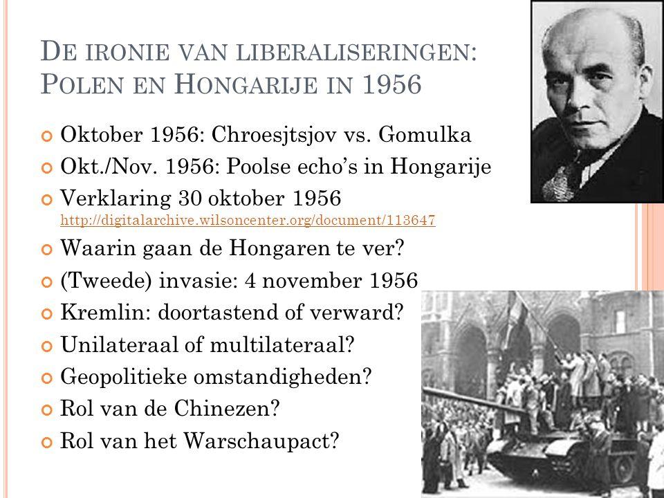 D E IRONIE VAN LIBERALISERINGEN : P OLEN EN H ONGARIJE IN 1956 Oktober 1956: Chroesjtsjov vs. Gomulka Okt./Nov. 1956: Poolse echo's in Hongarije Verkl
