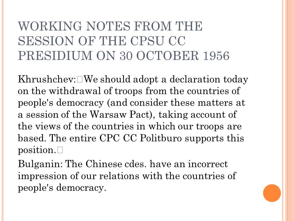 WORKING NOTES FROM THE SESSION OF THE CPSU CC PRESIDIUM ON 30 OCTOBER 1956 Khrushchev: We should adopt a declaration today on the withdrawal of troops