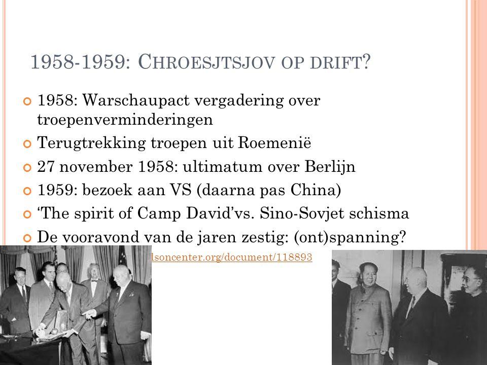 1958-1959: C HROESJTSJOV OP DRIFT ? 1958: Warschaupact vergadering over troepenverminderingen Terugtrekking troepen uit Roemenië 27 november 1958: ult