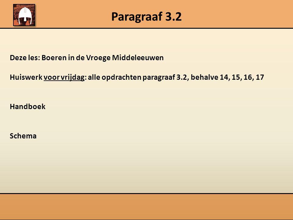 Paragraaf 3.2 Deze les: Boeren in de Vroege Middeleeuwen Huiswerk voor vrijdag: alle opdrachten paragraaf 3.2, behalve 14, 15, 16, 17 Handboek Schema